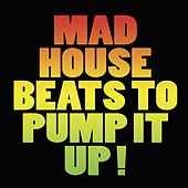 Play & Download Mad House Beats to Pump It Up! by Various Artists | Napster