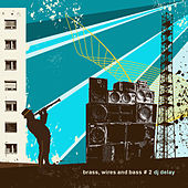 DJ Delay Presents Brass, Wires and Bass #2 by Various Artists