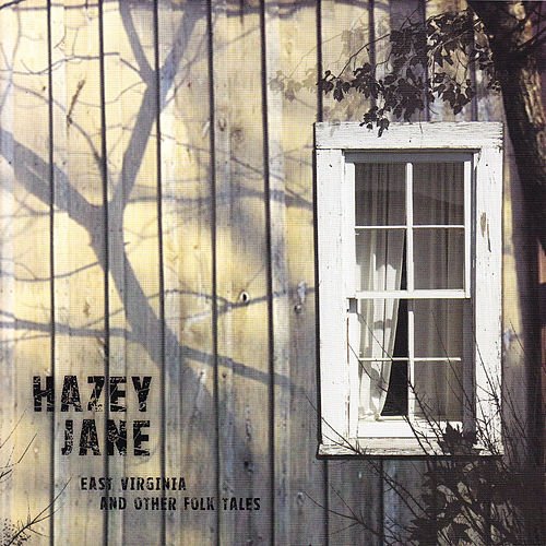 Play & Download East Virginia and Other Folk Tales by Hazey Jane | Napster