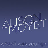 Play & Download When I Was Your Girl by Alison Moyet | Napster