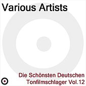 Play & Download Die Schönsten Deutschen Tonfilmschlager Vol. 12 by Various Artists | Napster