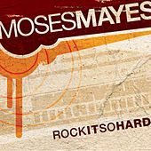 Rock It So Hard by Moses Mayes
