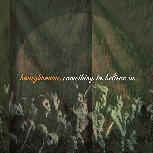 Play & Download Something To Believe In by Honey Browne | Napster