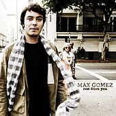 Play & Download Run From You by Max Gomez | Napster