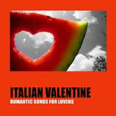 Italian Valentine (Best Romantic Songs for Lovers) by Various Artists