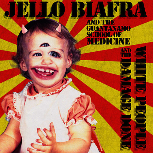 White People and the Damage Done by Jello Biafra and the Guantanamo School of Medicine