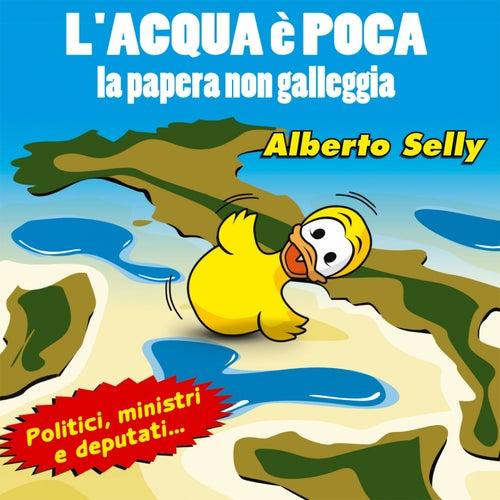 Play & Download L'acqua è poca, la papera non galleggia (Politici, ministri e deputati) by Alberto Selly | Napster
