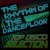 Play & Download The Rhythm of the Dancefloor Top Disco Selection by Various Artists | Napster