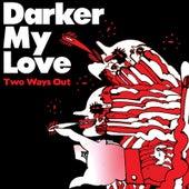 Two Ways Out von Darker My Love