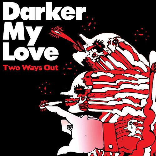 Two Ways Out von Darker My Love