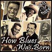 How Blues Was Born by Various Artists