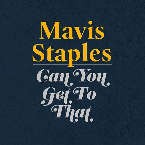 Can You Get To That by Mavis Staples