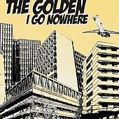 Play & Download I Go Nowhere by Golden | Napster