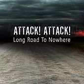 Play & Download Long Road to Nowhere by Attack! Attack! UK | Napster