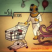 Play & Download Danger Close by The Sub-Vectors | Napster