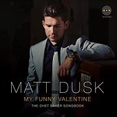 Play & Download My Funny Valentine: The Chet Baker Songbook by Matt Dusk | Napster