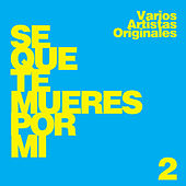 Play & Download Sé Que Te Mueres por Mi, Vol. 2 by Various Artists | Napster