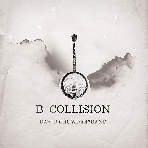 Play & Download B Collision or (B is for Banjo), or (B sides), or (Bill), or perhaps more accurately (...the eschatology of Bluegrass) (With Bonus Track) by David Crowder Band | Napster