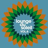 Play & Download Lounge Du Soleil Vol. 6 by Various Artists | Napster