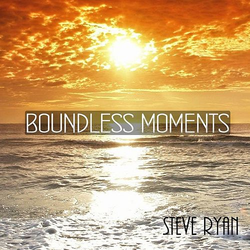Play & Download Boundless Moments by Steve Ryan | Napster