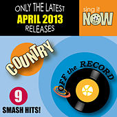 April 2013 Country Smash Hits by Off the Record