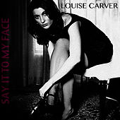 Say It to My Face by Louise Carver
