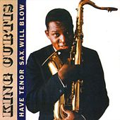 Play & Download Have Tenor Sax Will Blow by King Curtis | Napster