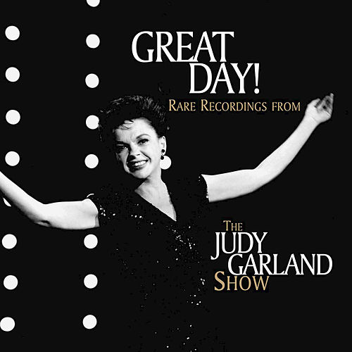 Play & Download Great Day! Rare Recordings from the Judy Garland Show by Judy Garland | Napster