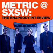 Play & Download Metric @ SXSW:The Rhapsody Interview by Metric | Napster