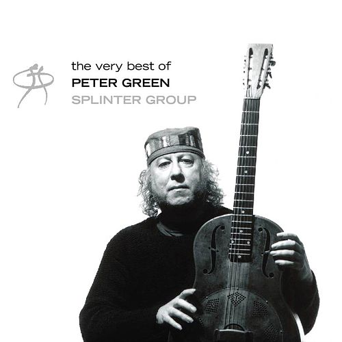 Play & Download The Very Best Of Peter Green Splinter Group by Peter Green | Napster