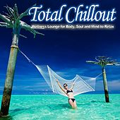 Play & Download Total Chillout (Wellness Lounge for Body, Soul and Mind to Relax) by Various Artists | Napster