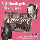 Play & Download Mit Musik geht alles besser: Lieder und Melodien von Werner Bochmann, Vol. 2 by Various Artists | Napster