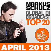 Play & Download Global DJ Broadcast Top 20 - April 2013 (Including Classic Bonus Track) by Various Artists | Napster