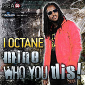 Mine Who You Dis! by I-Octane