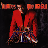 Play & Download Amores Que Matan by Alex Bueno | Napster
