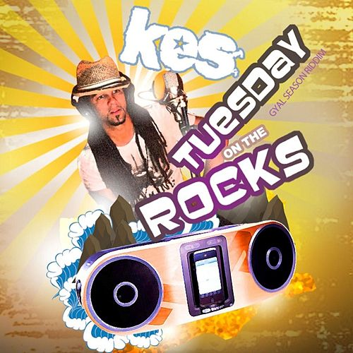 Tuesday On the Rocks (Gyal Season Riddim) by Kes