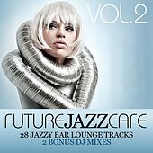 Play & Download Future Jazz Cafe Vol.2 (28 Tracks + 2 Bonus Mixes) by Various Artists | Napster