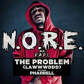 Play & Download The Problem (LAWWWDDD) feat. Pharrell by N.O.R.E. | Napster