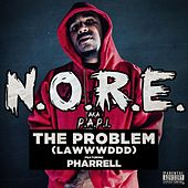The Problem (LAWWWDDD) (feat. Pharrell) by N.O.R.E.