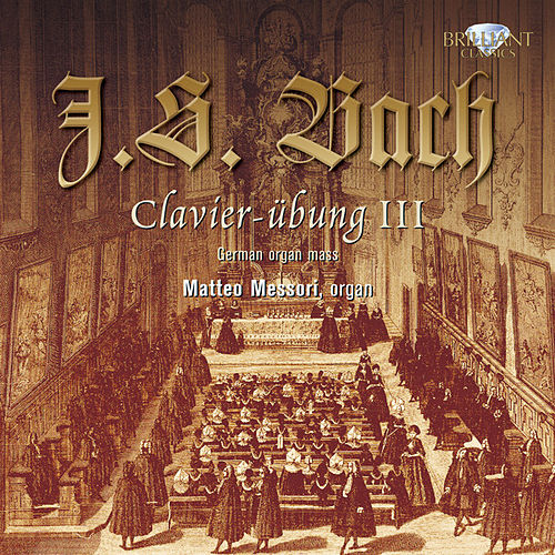 Play & Download Bach: Clavierübung Teil III by Matteo Messori | Napster