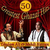 50 Greatest Ghazal Hits - Best of Ghulam Ali and Mehdi Hassan by Various Artists