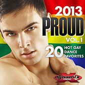 Play & Download Proud 2013, Vol. 1 (20 Hot Gay Dance Music Favorites) by Various Artists | Napster
