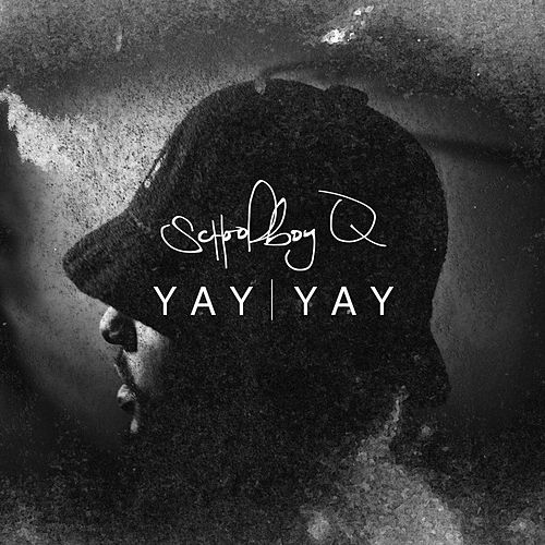 Play & Download Yay Yay by Schoolboy Q | Napster