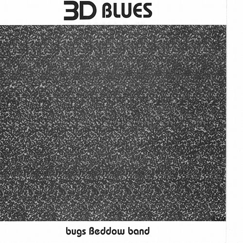 Play & Download 3D Blues by Bugs Beddow Band | Napster