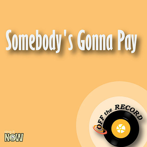 Somebody's Gonna Pay - Single by Off the Record