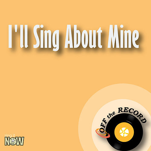 Play & Download I'll Sing About Mine - Single by Off the Record | Napster