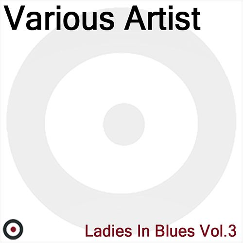Ladies In Blues Volume 3 by Various Artists