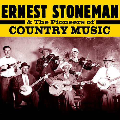 Play & Download Ernest Stoneman & The Pioneers of Country by Various Artists | Napster