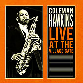 Play & Download Live at the Village Gate by Coleman Hawkins | Napster