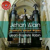 Play & Download Alain: Complete Organ Works by Jean-Baptiste Robin | Napster